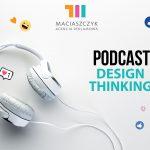 Design Thinking - czyli co warto wiedzieć o myśleniu projektowym! [PODCAST]